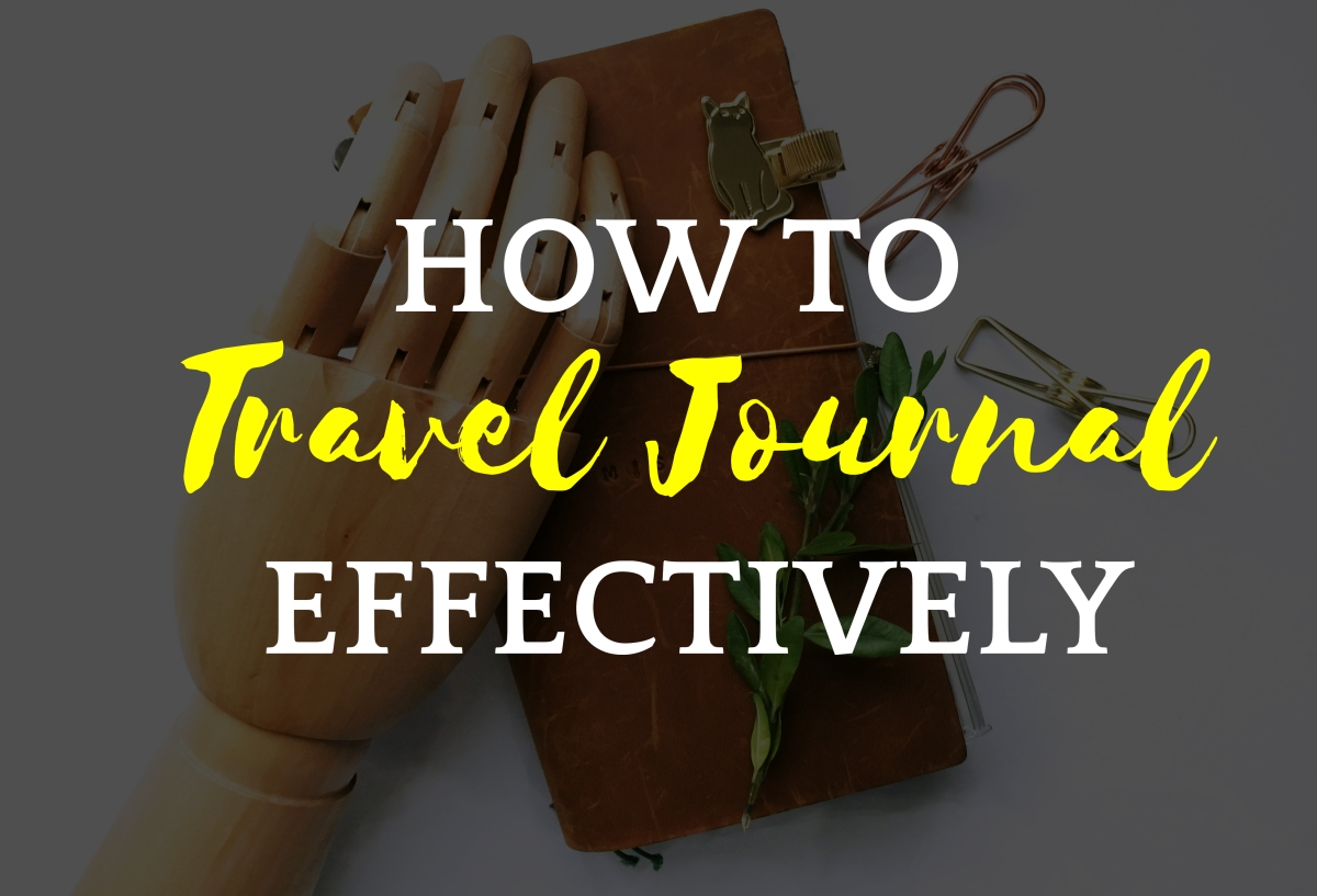 How to Travel Journal Effectively